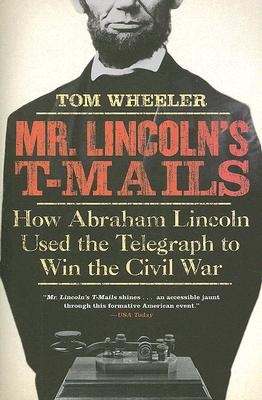 Mr. Lincoln's T-mails By Wheeler, Tom